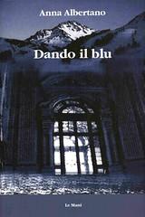 Dando il blu di Anna Albertano - Le Mani Editore
