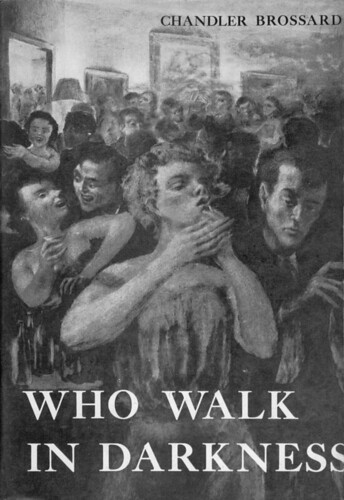 Chandler Brossard-Who Walk In Darkness-New Directions-1952 by pitoucat.