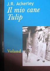 """J. R. Ackerley, Il mio cane Tulip, Voland 2007; progetto grafica: Alberto Lecaldano; alla cop.: """"J. R. Ackerley con la sua Queenie (Tulip nel romanzo)"""" © james Kirkup, FRSL; cop. (part.)"""