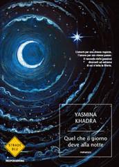 Quel che il giorno deve alla notte di Yasmina Khadra - Mondadori