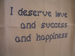 I deserve love and success and happiness, cross stitch, 2009