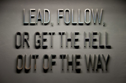 lead, follow, or get the hell out of the way
