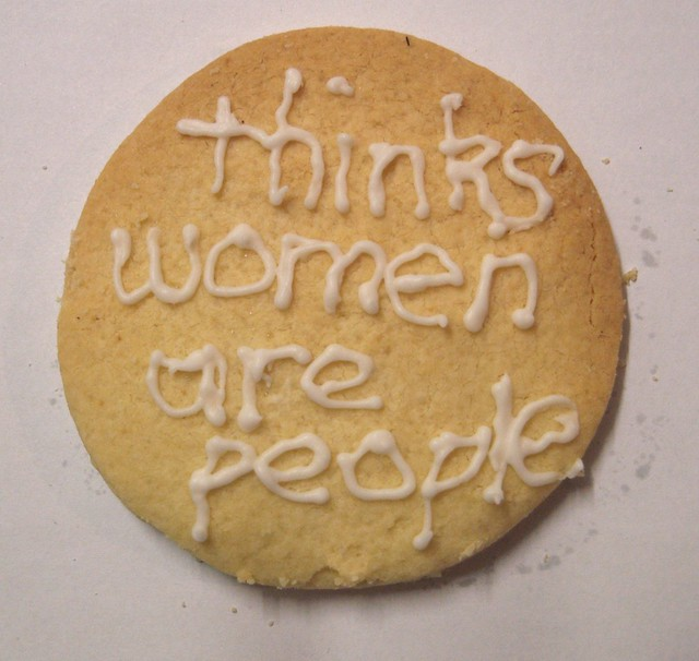 Thinks women are people cookie