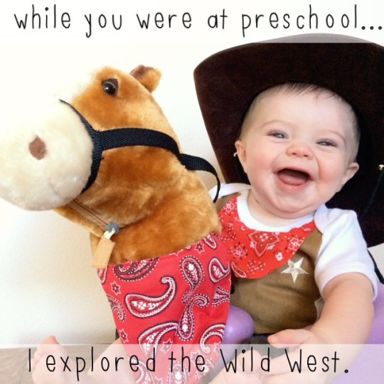 while you were at preschool...I explored the wild west