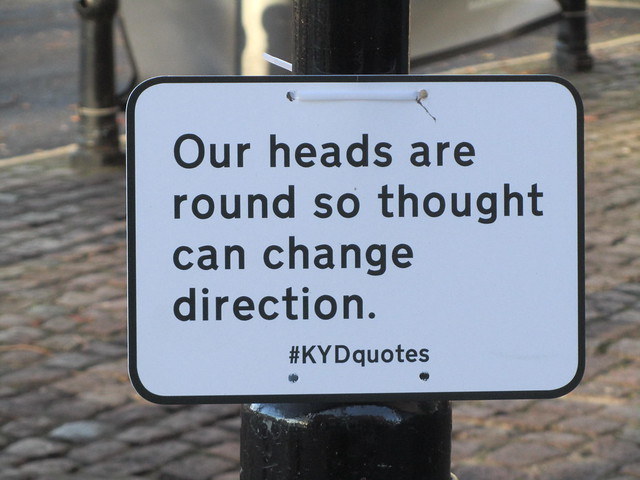 Our heads are round so thought can change direction. #KYDquotes