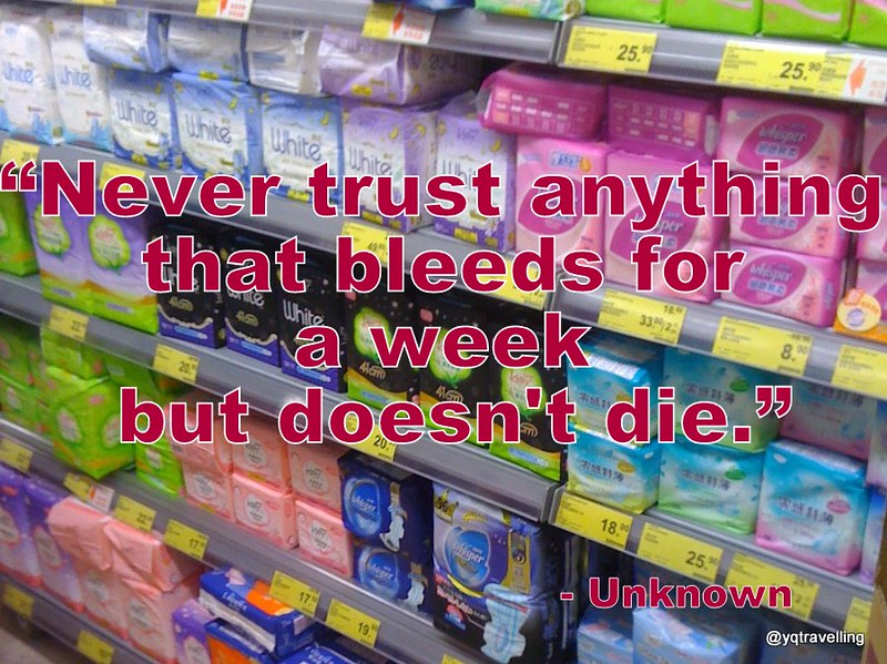 Never trust anything that bleeds for one week but does not die