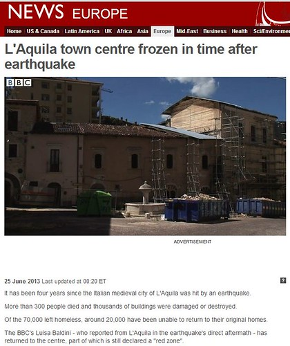 "ITALIA BENI CULTURALI - L'Aquila, The Tragic Earthquake, the Restorations, and the Italian Government Bureaucracy: ""L'Aquila town centre frozen in time after earthquake"", BBC NEWS (25/06/2013). [Video 02:24]. by Martin G. Conde"