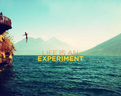 life is an experiment