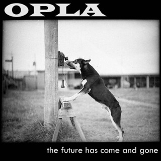 Opla-the future has come and gone