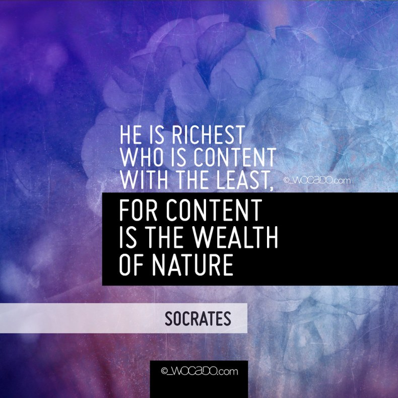 He Is Richest Who Is Content With The Least by WOCADO