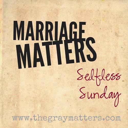 Marriage Matters- Selfless Sunday