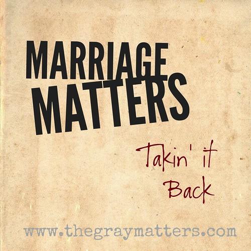 Marriage Matters- Takin It Back