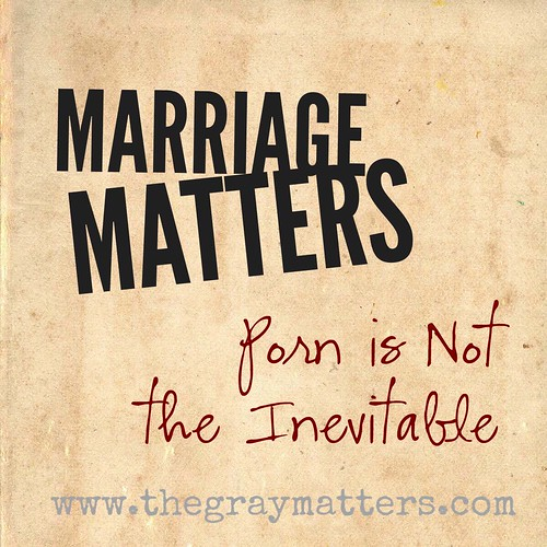 Marriage Matters- Porn is Not the Inevitable