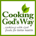 Cooking God's Way - cooking with God foods for better health