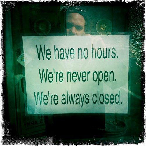 We have no hours. We are always closed