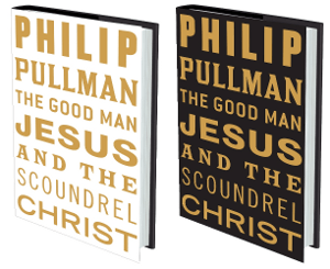 Philip Pullman, The Good Man Jesus and the Scoundrel Christ