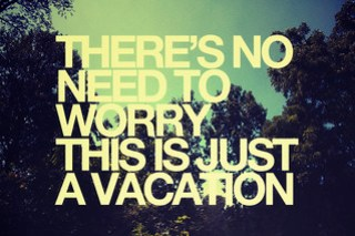 there's no need to worry this is just a vacation