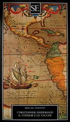Christopher Isherwood, Il Condor e le vacche, SE 1990, alla cop.: Abraham Ortelius, Carta nautica del pacifico, 1589, part., (part.), 1