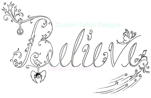 """Believe"" Tattoo Design by Denise A. Wells"