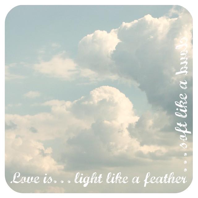 Love is...light...soft...