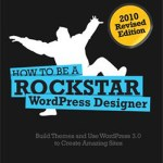 How To Be a Rockstar WordPress Designer (2010 Revised Edition)