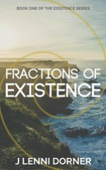 Fractions Of Existence Book One of the Existence Series by @JLenniDorner