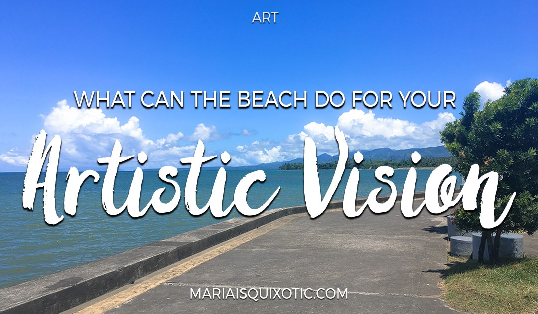 What can the beach do for your artistic vision