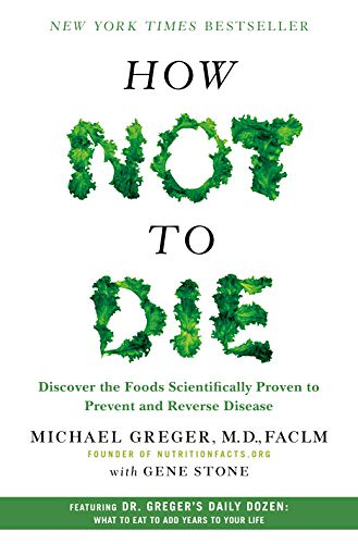 How Not To Die by Michael Greger MD, Gene Stone
