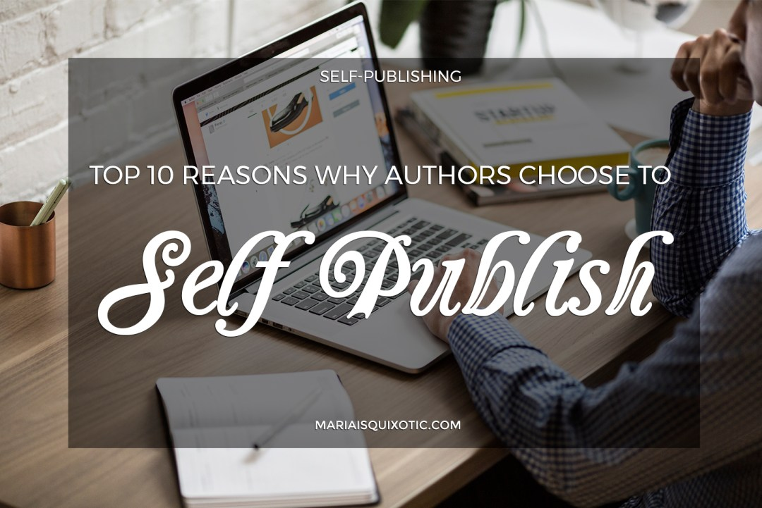 Top 10 Reasons Why Authors Choose to Self Publish