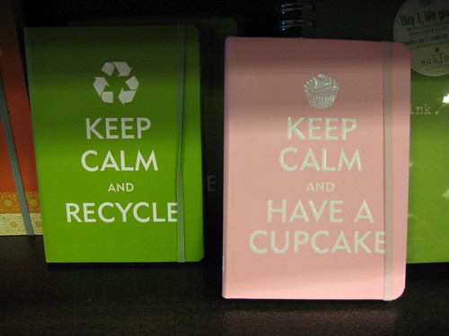 Keep Calm and Recycle; Keem Calm and Have a Cupcake