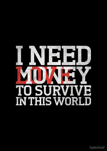 I need money/love to survive quote, typography