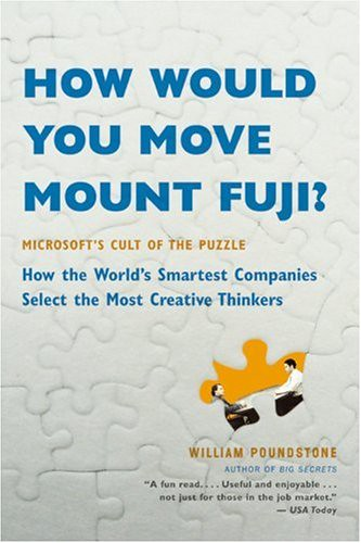 How Would You Move Mount Fuji? Microsoft's Cult of the Puzzle - How the World's Smartest Companies Select the Most Creative Thinkers
