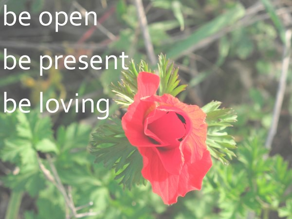 Be Open, Be Loving, Be Present