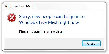 Sorry, new people can't sign in to Windows Live Mesh right now. Please try again in a few days.