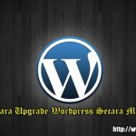 Tutorial Upgrade WordPress Secara Manual