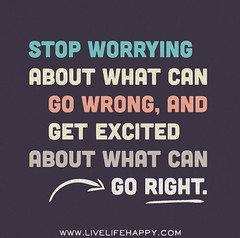 Stop worrying about what can go wrong, and get...