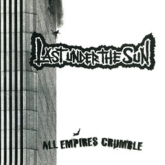 Last Under The Sun - All Empires Crumble 1600x1600
