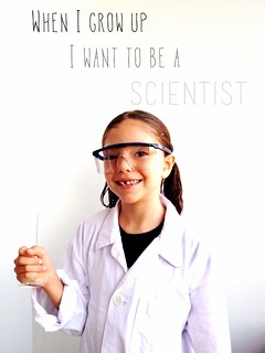 When I grow up I want to be a scientist.