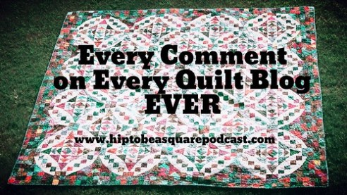 Every Comment on Every Quilt Blog EVER