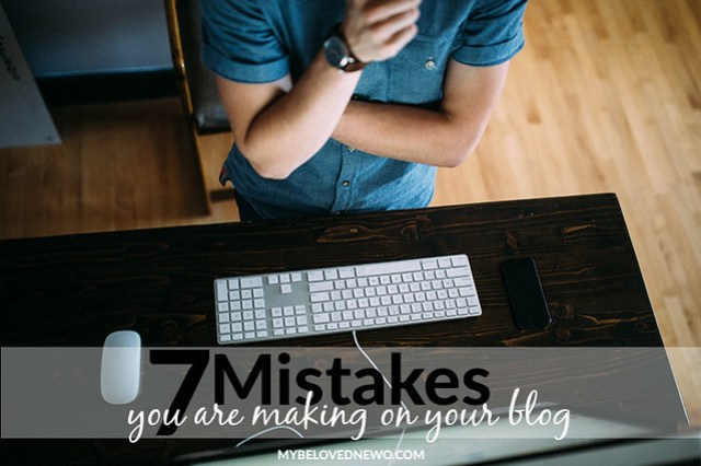 7 Mistakes You Are Making On Your Blog // mybelovednew.com