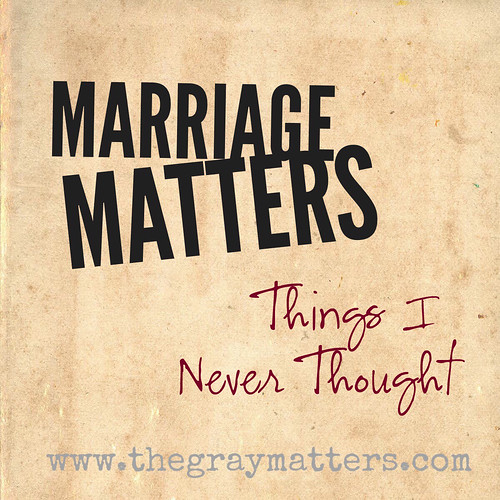 Marriage Matters-Things I Never Thought