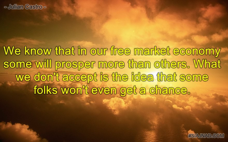 We know that in our free market economy some will prosper more than others What
