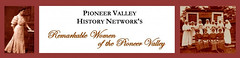 Pioneer Valley History Network: Remarkable Women