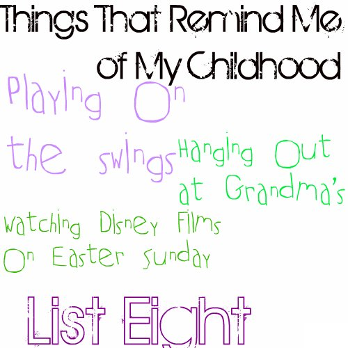 List Eight: Things That Remind Me of My Childhood