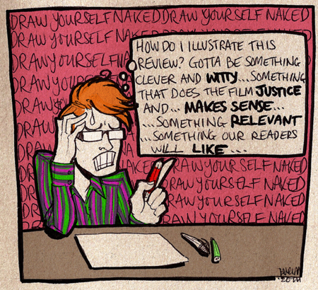 """A hand-drawn cartoon image on textured card dpicting Markgraf - a young, pale-skinned, orange-haired man with glasses - sitting at a desk, looking stressed.  He is gritting his teeth and sweating.  In front of him are pens, and a blank piece of card.  He is thinking, """"How am I going to illustrate this review?  Gotta be something clever and witty... something that does the film fustice and... makes sense... something relevant... something our readers will like..."""" while in the background, there is a wall of text depicting his continuous thoughts of """"DRAW YOURSELF NAKED""""."""