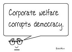 Corporate welfare corrupts democracy