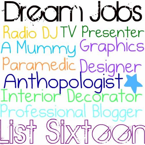 List Sixteen: Dream Jobs