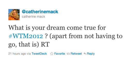 What is your dream come true for #WTM2012?