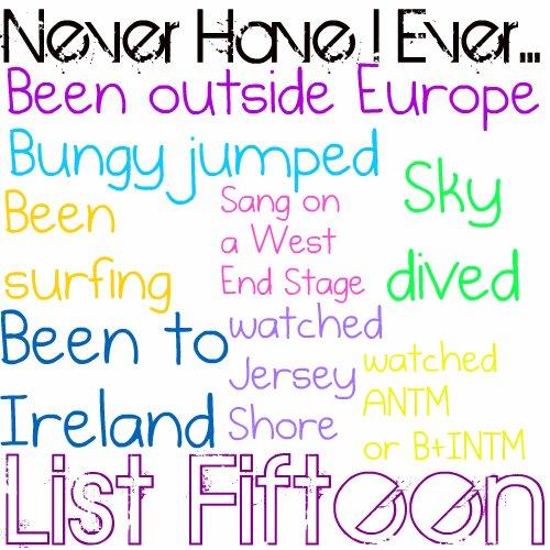 List Fifteen: Neve Have I Ever...