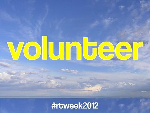 Volunteer (#rtweek2012)